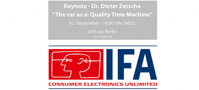 "Blick in die Zukunft des Automobils: Vortrag von  Dr. Dieter Zetsche auf der IFA 2016 in Berlin: Livestream: Rede von Dr. Zetsche ""The car as a ""Quality Time Machine"" 02.09. - ab 16.000 Uhr MEZ"
